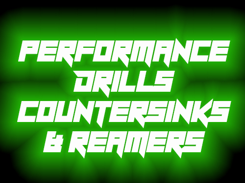 Performance Drills, Countersinks, and Reamers